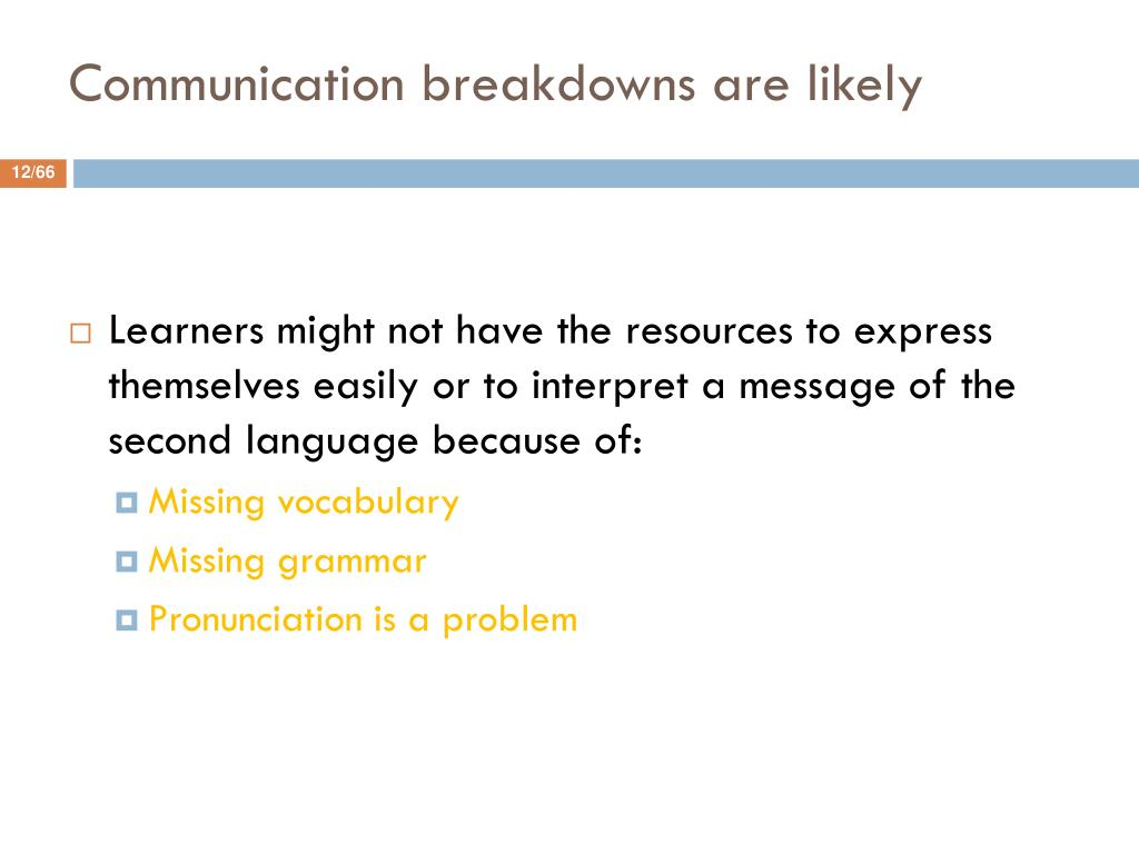 Communication breakdowns are likely