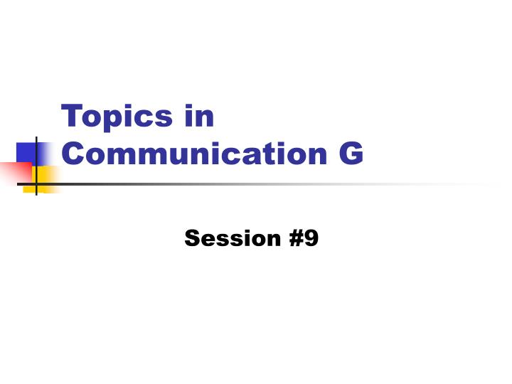 Topics in communication g