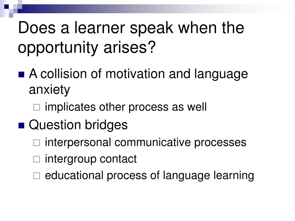 Does a learner speak when the opportunity arises?