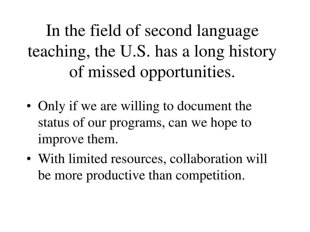 In the field of second language teaching, the U.S. has a long history of missed opportunities.