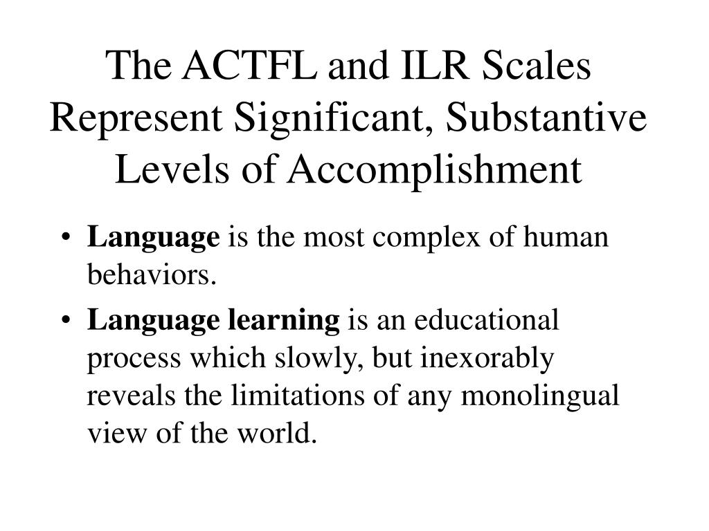 The ACTFL and ILR Scales Represent Significant, Substantive Levels of Accomplishment