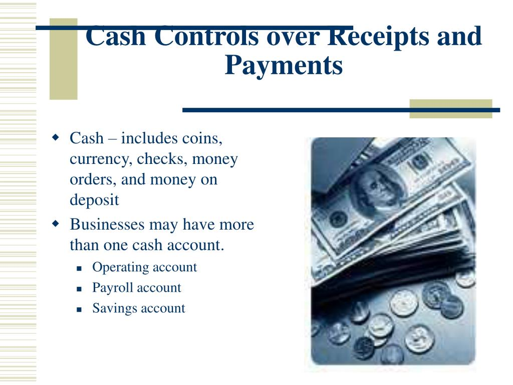 Cash – includes coins, currency, checks, money orders, and money on deposit