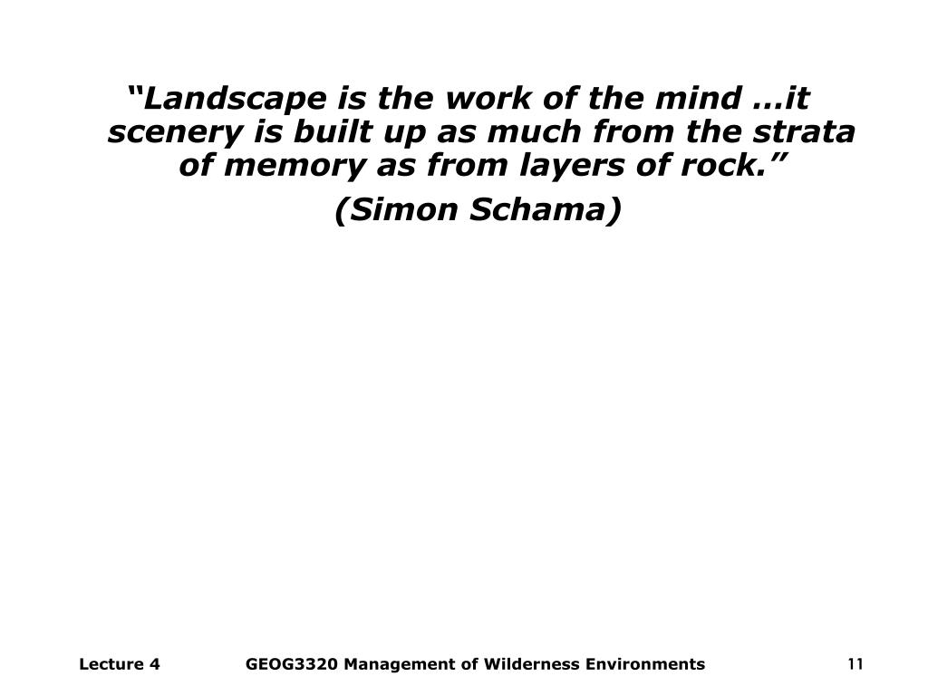 """Landscape is the work of the mind …it scenery is built up as much from the strata of memory as from layers of rock."""