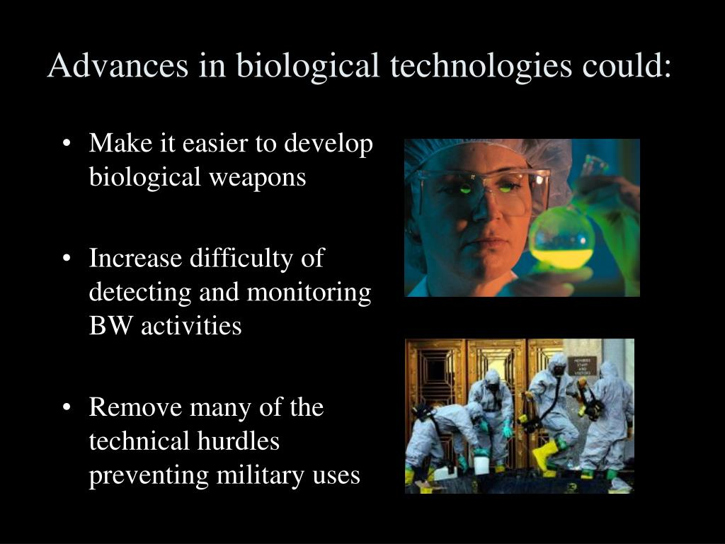 Advances in biological technologies could:
