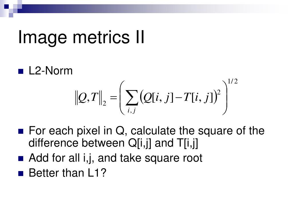 Image metrics II