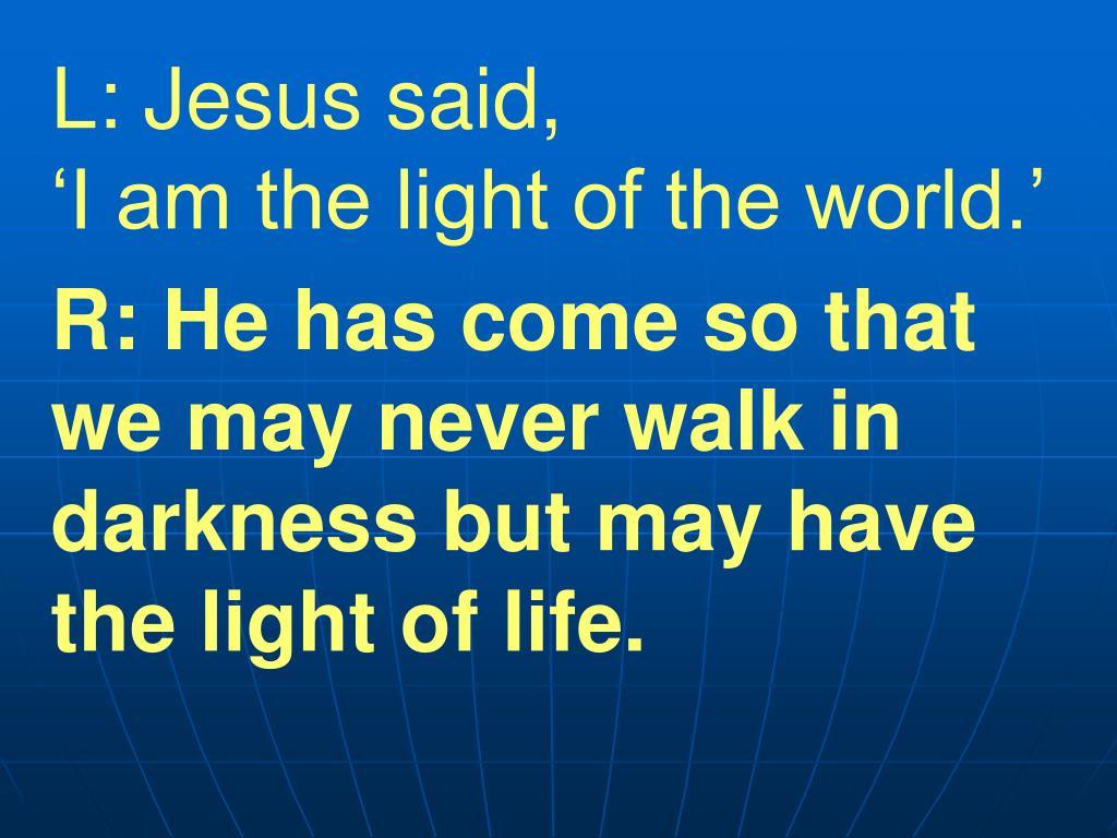 L: Jesus said,