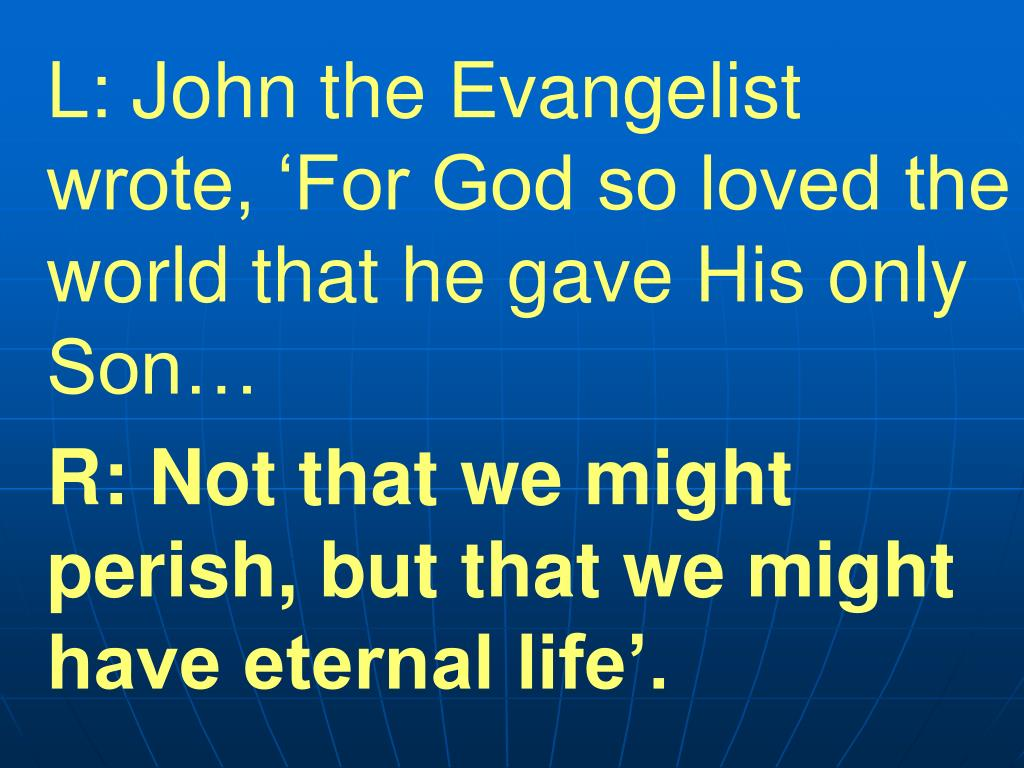 L: John the Evangelist wrote, 'For God so loved the world that he gave His only Son…