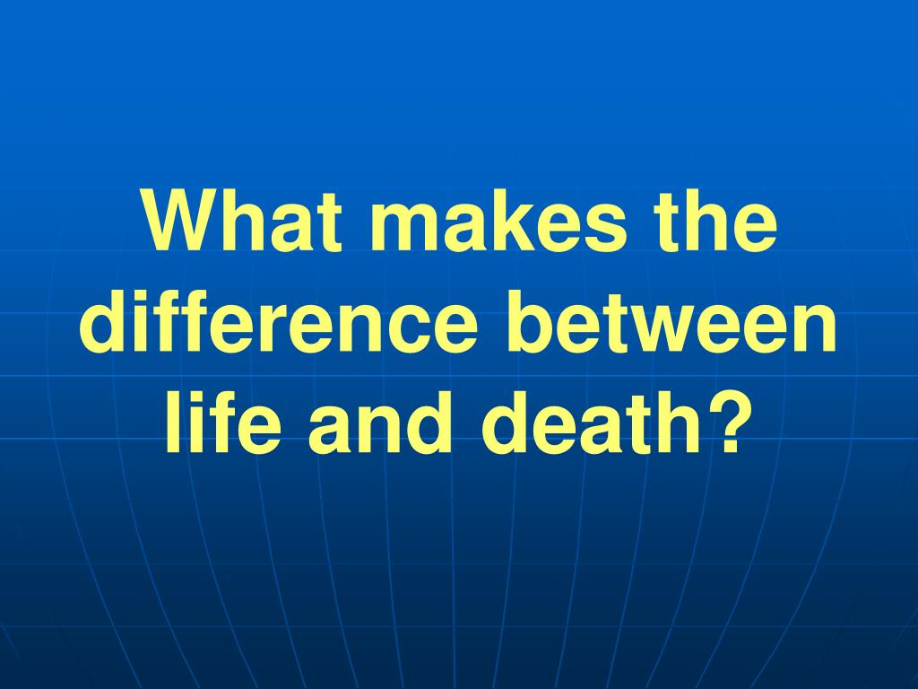 What makes the difference between life and death?