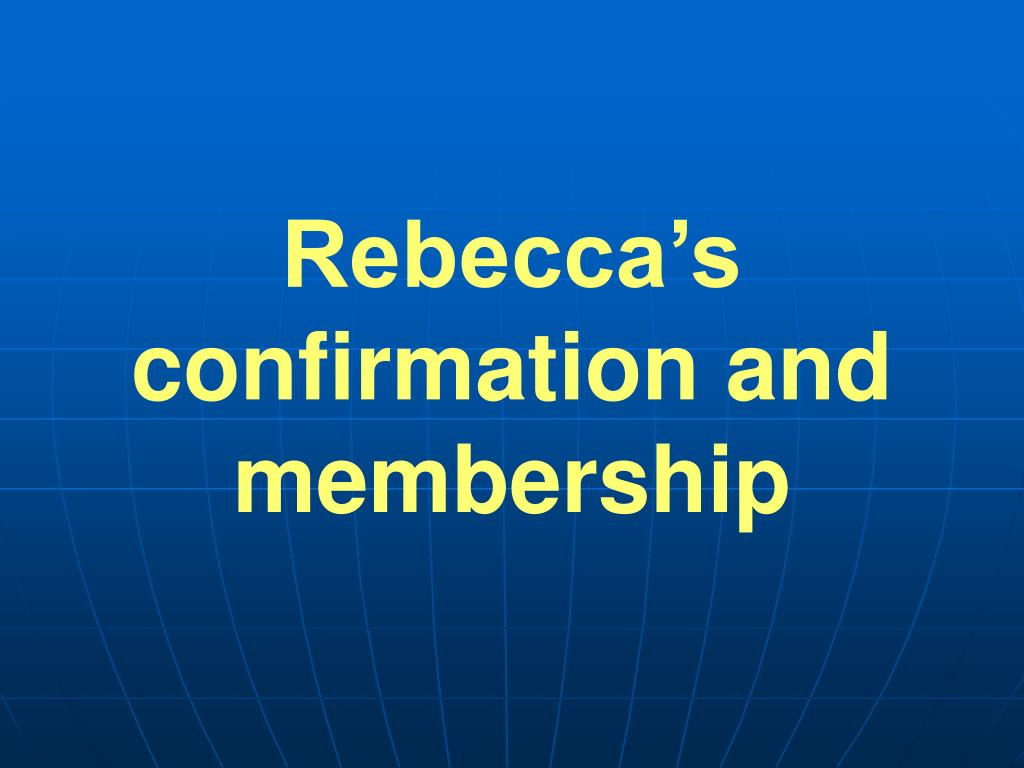 Rebecca's confirmation and membership