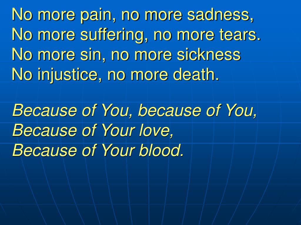 No more pain, no more sadness,
