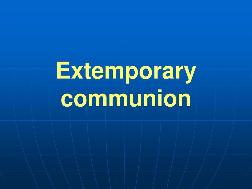 Extemporary communion