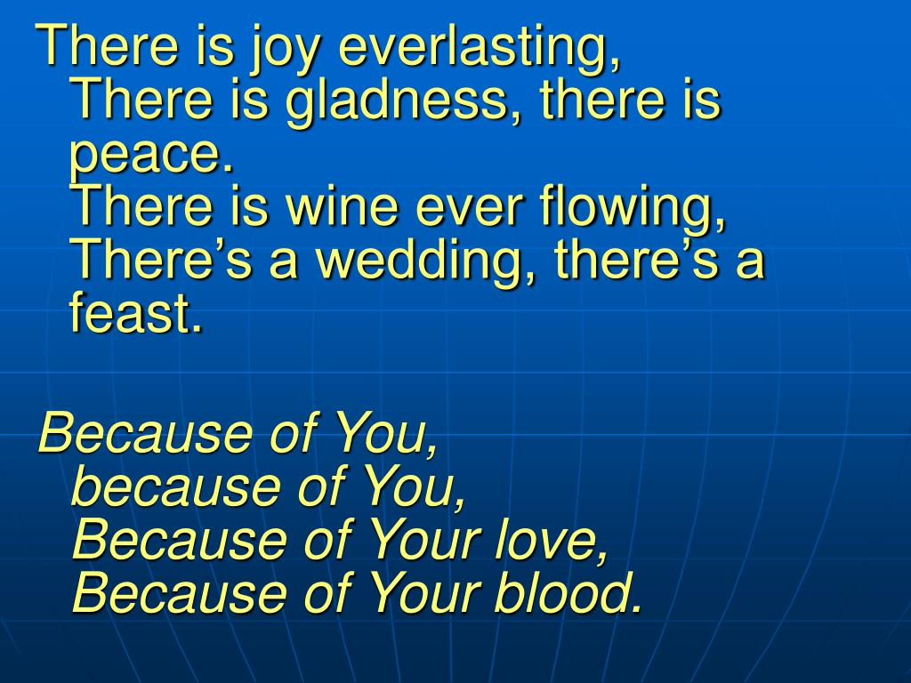 There is joy everlasting,