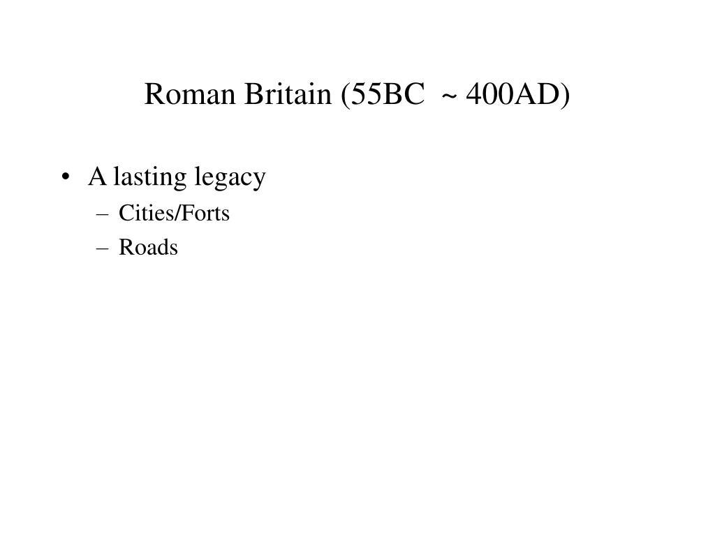 Roman Britain (55BC  ~ 400AD)