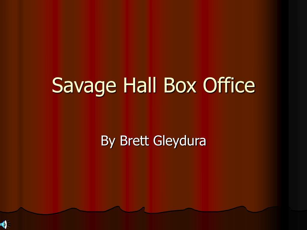Savage Hall Box Office