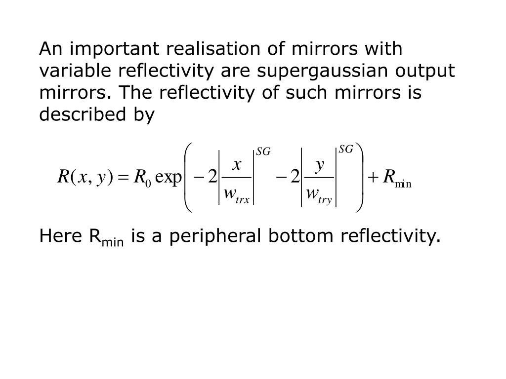 An important realisation of mirrors with variable reflectivity are supergaussian output mirrors. The reflectivity of such mirrors is described by