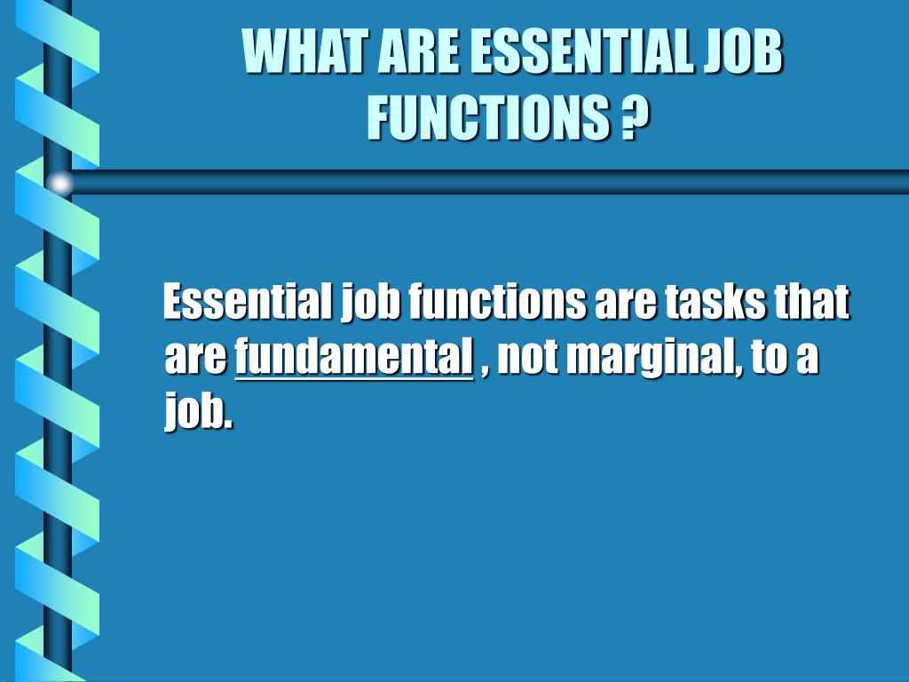 WHAT ARE ESSENTIAL JOB FUNCTIONS ?
