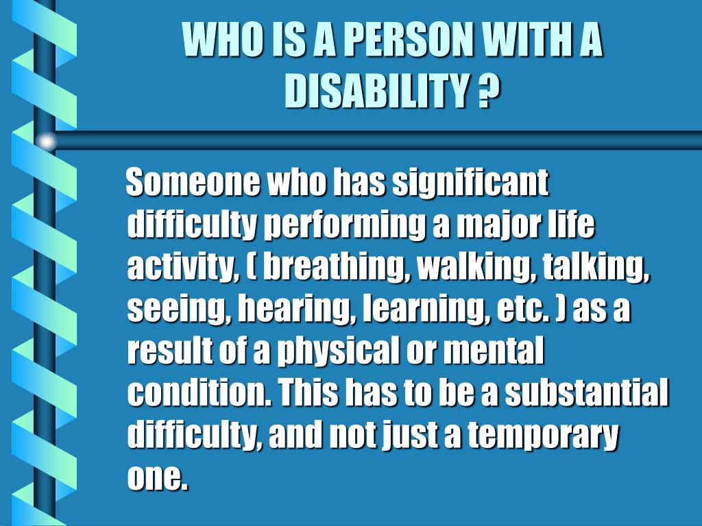 WHO IS A PERSON WITH A  DISABILITY ?