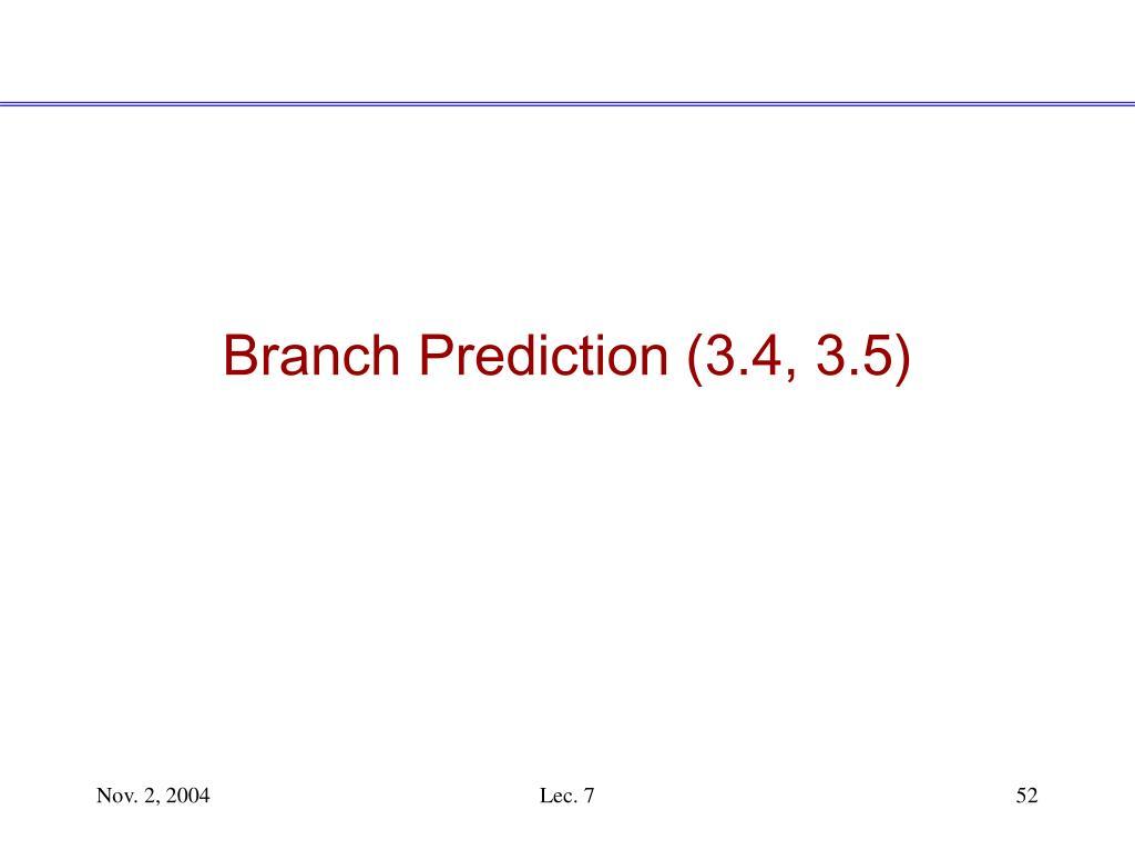 Branch Prediction (3.4, 3.5)