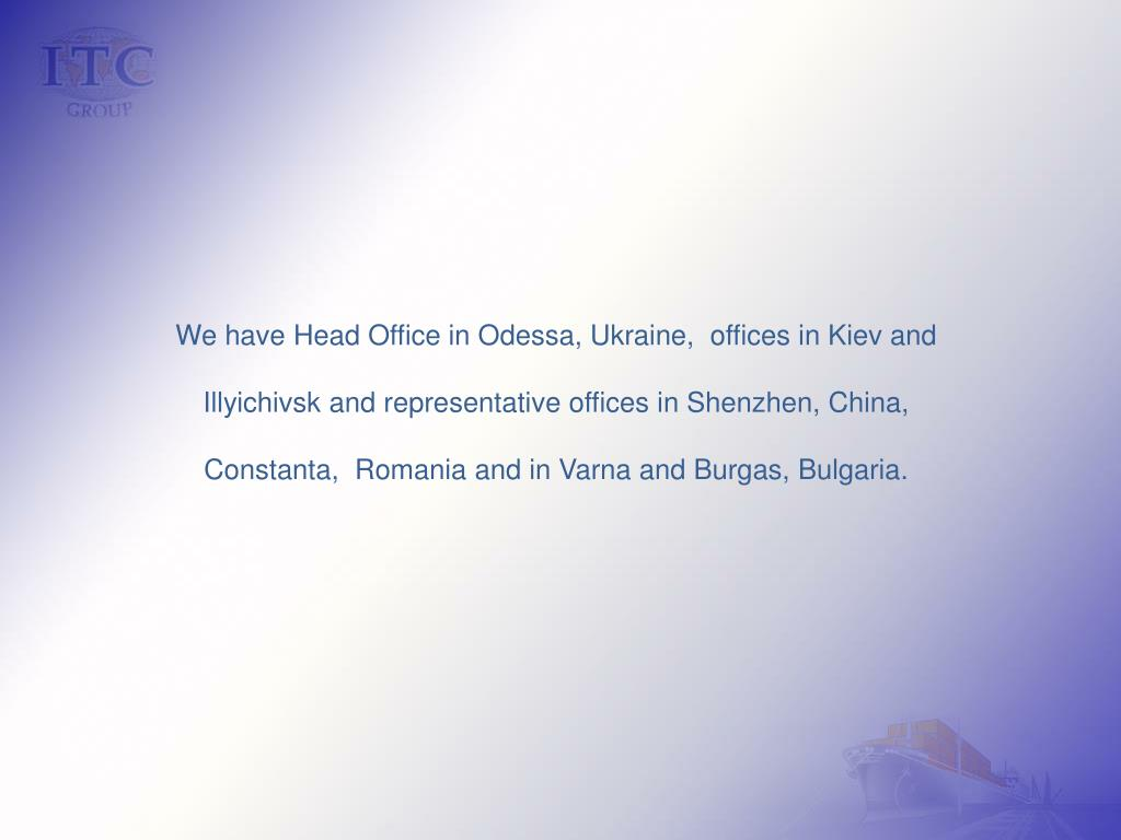 We have Head Office in Odessa, Ukraine
