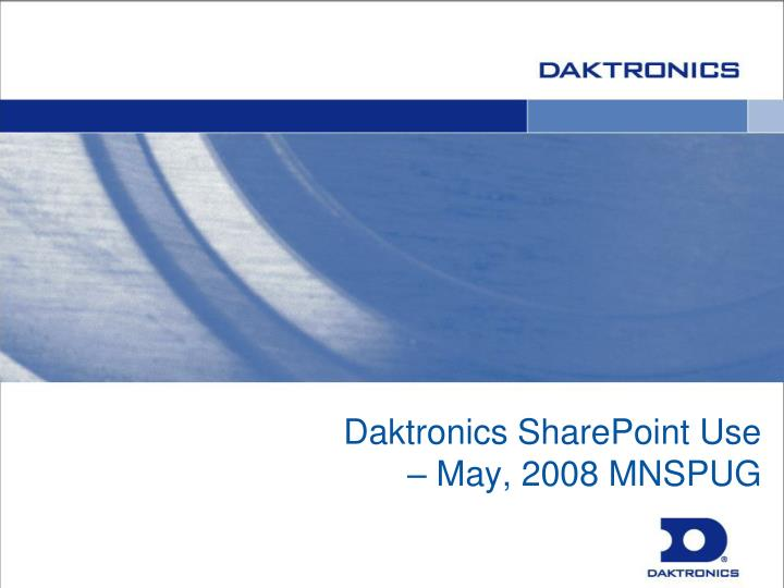 Daktronics sharepoint use may 2008 mnspug