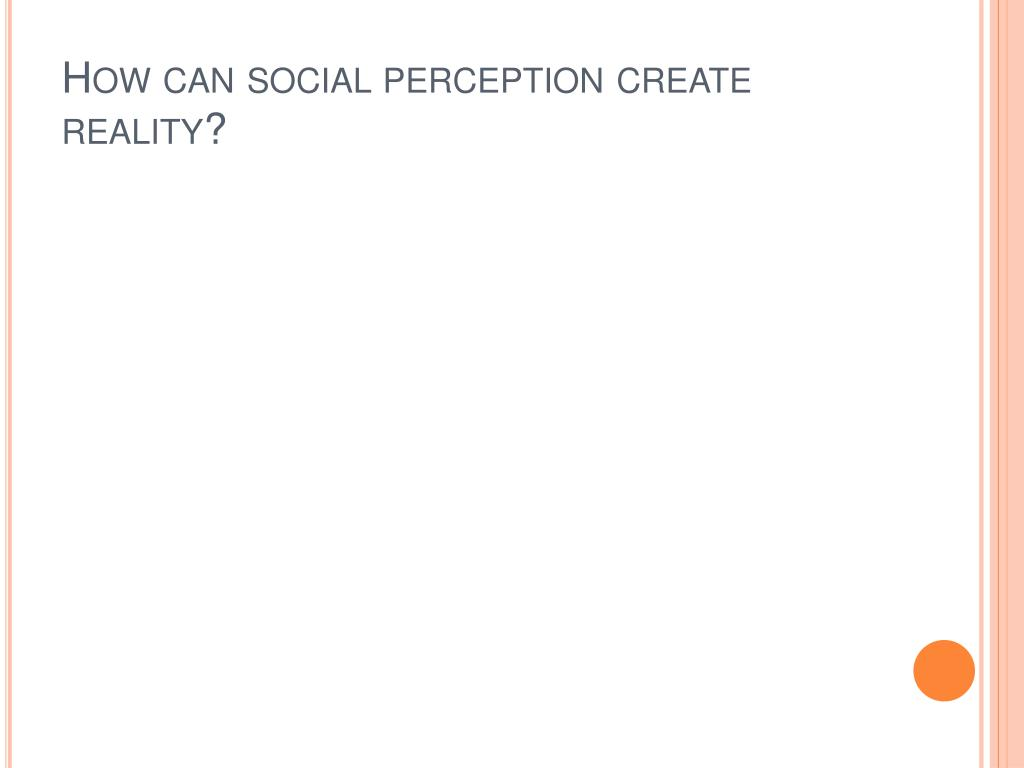 How can social perception create reality?