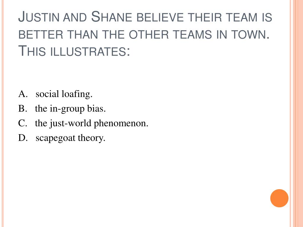 Justin and Shane believe their team is better than the other teams in town.  This illustrates: