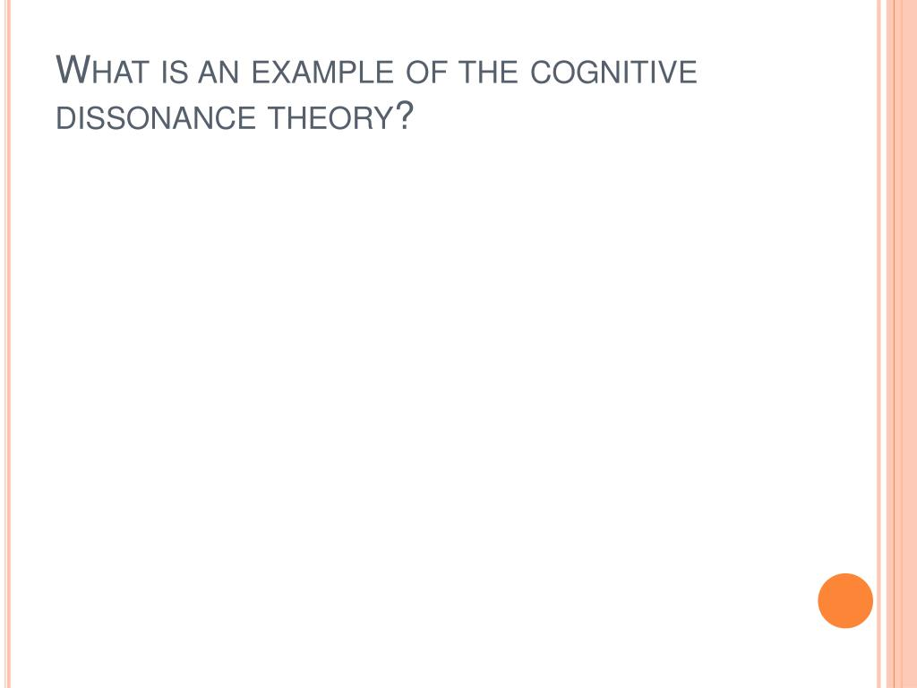 What is an example of the cognitive dissonance theory?