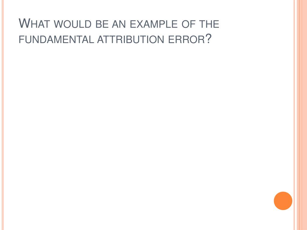 What would be an example of the fundamental attribution error?