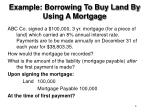 example borrowing to buy land by using a mortgage