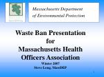 waste ban presentation for massachusetts health officers association winter 2007 steve long massdep