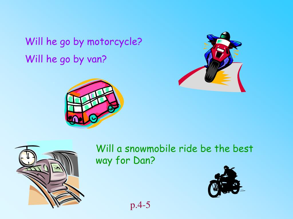 Will he go by motorcycle?