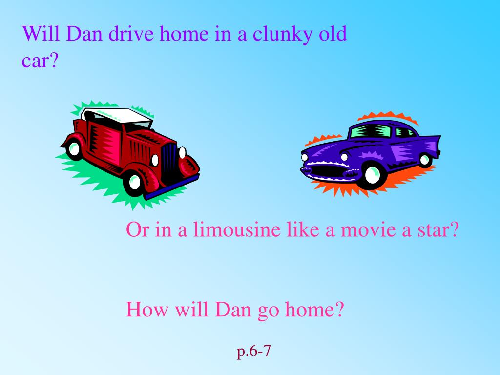Will Dan drive home in a clunky old car?