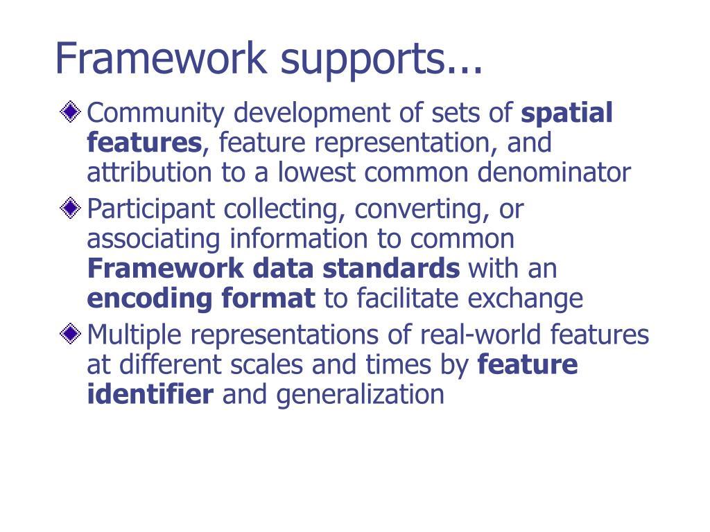 Framework supports...