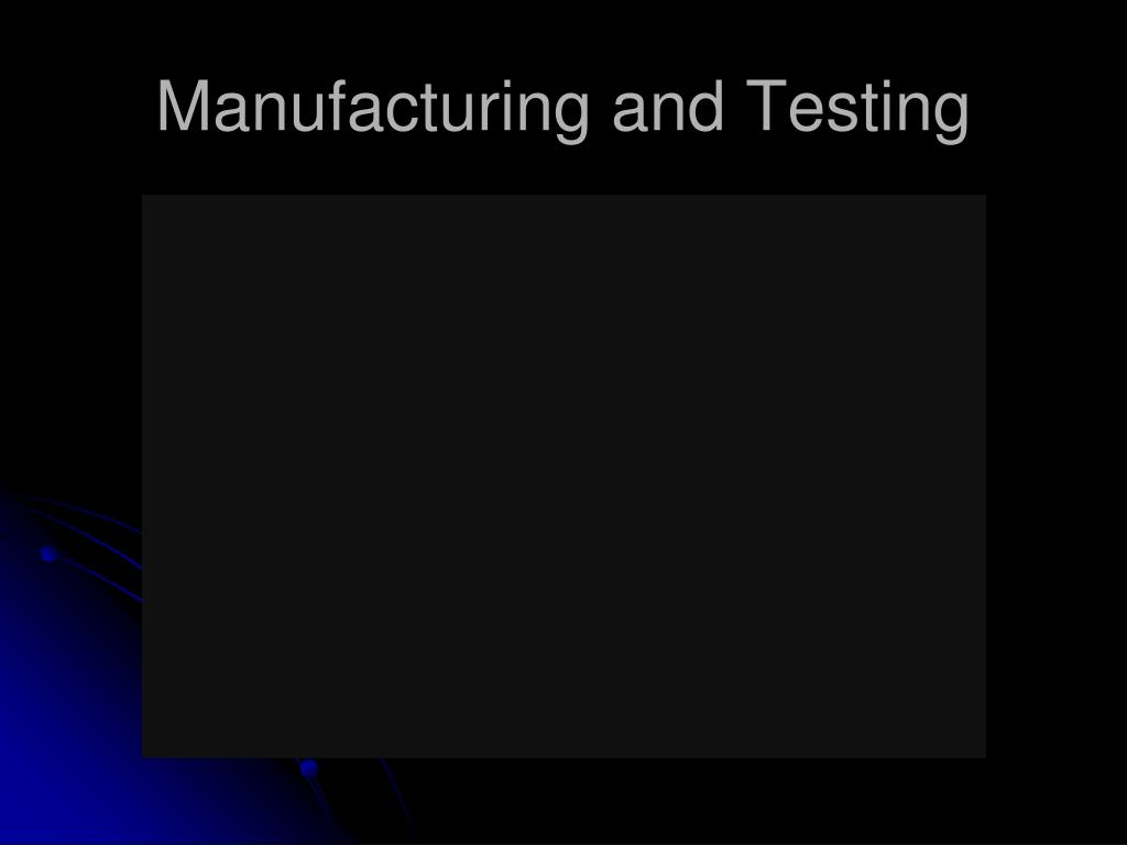 Manufacturing and Testing