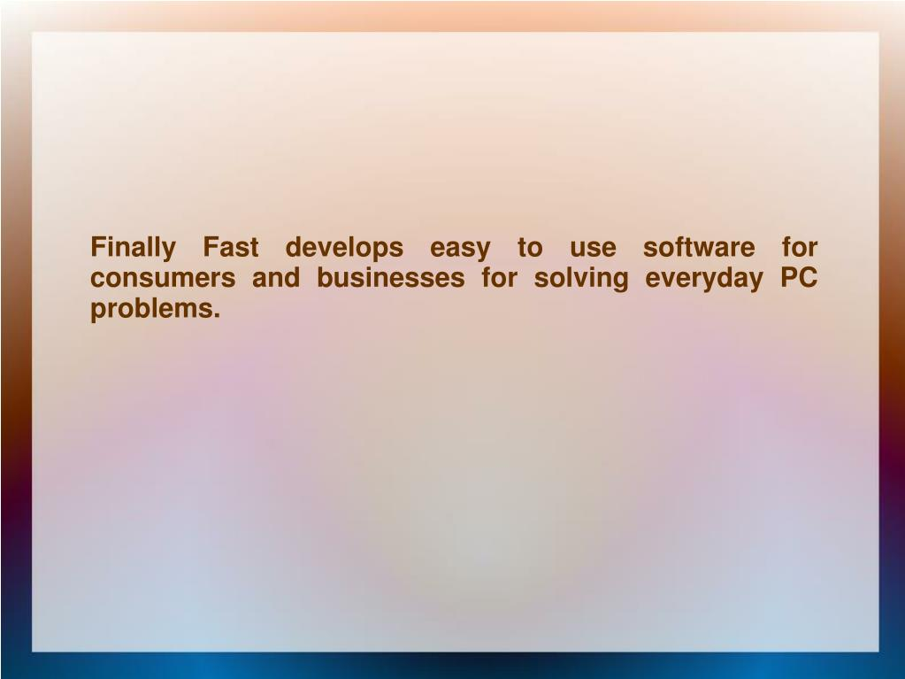 Finally Fast develops easy to use software for consumers and businesses for solving everyday PC problems.