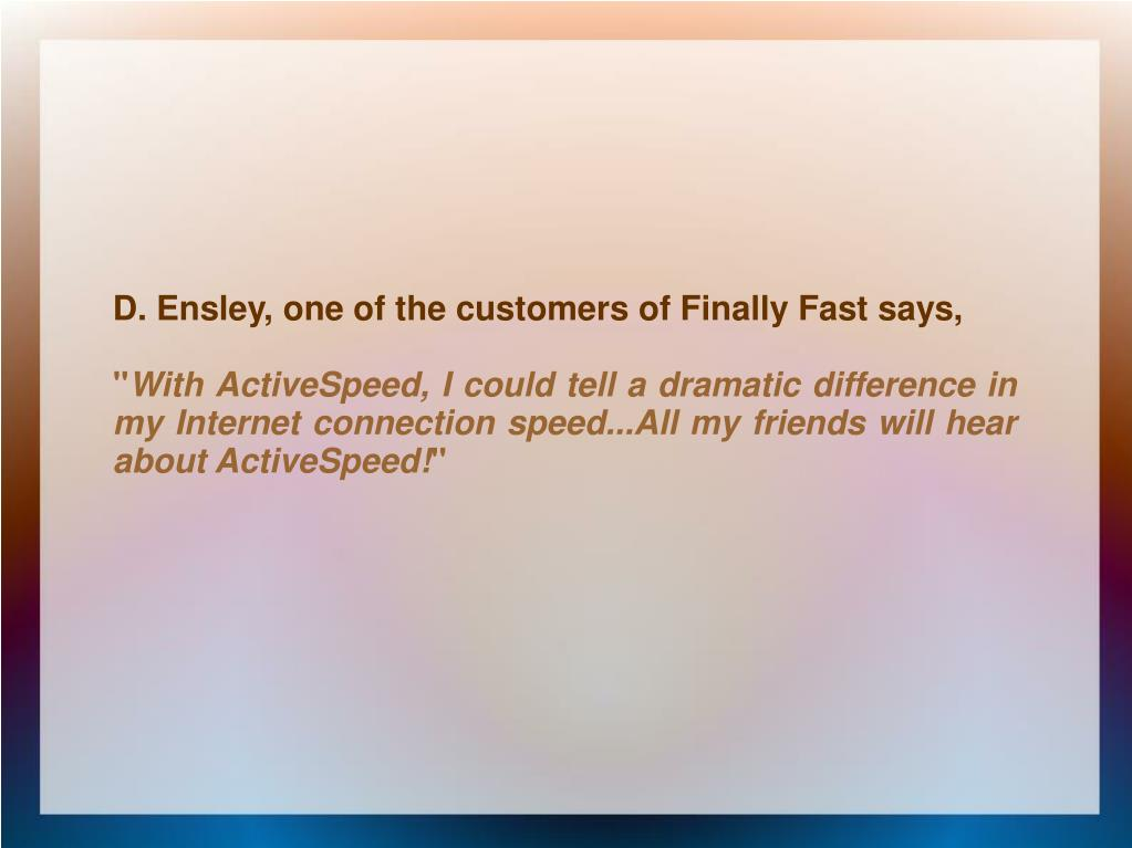 D. Ensley, one of the customers of Finally Fast says,