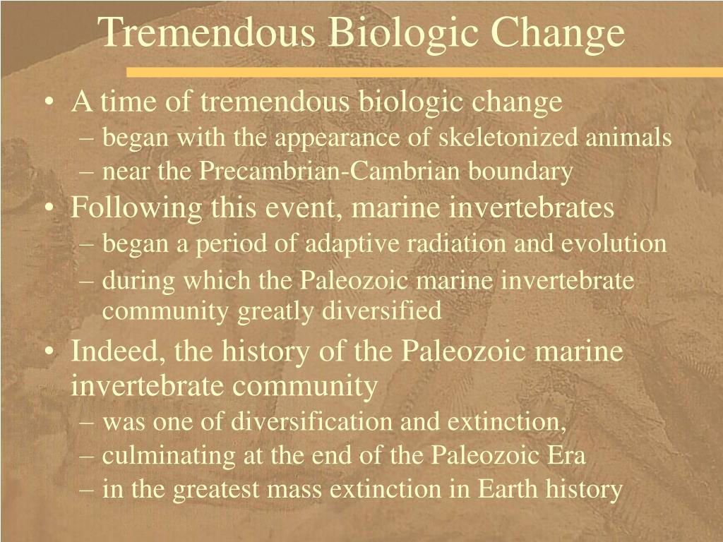 Tremendous Biologic Change