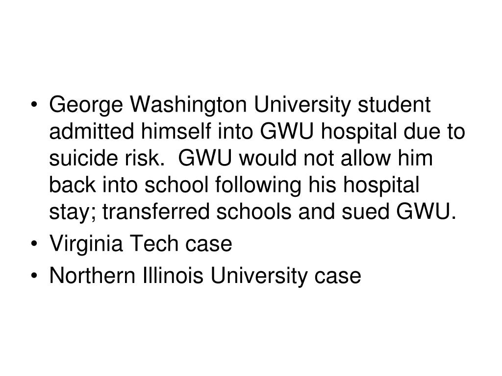 George Washington University student admitted himself into GWU hospital due to suicide risk.  GWU would not allow him back into school following his hospital stay; transferred schools and sued GWU.