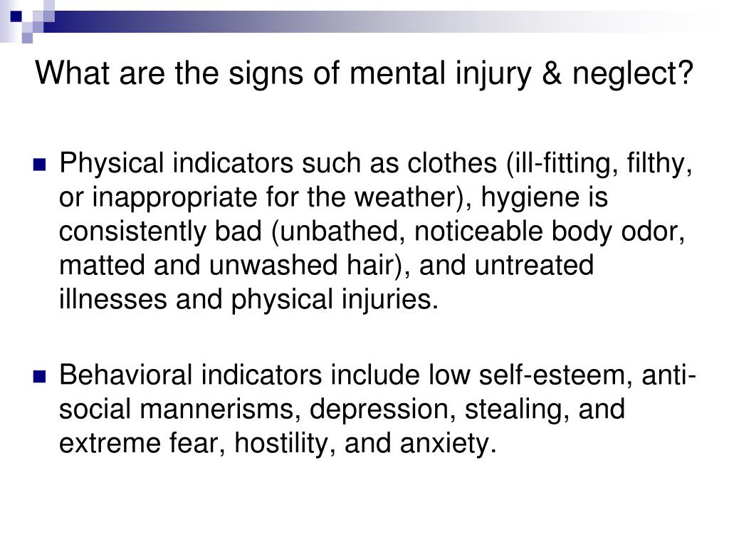 What are the signs of mental injury & neglect?