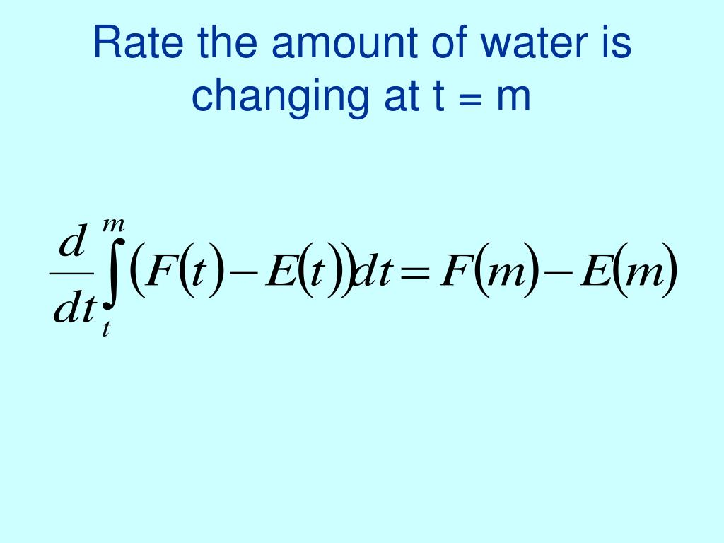 Rate the amount of water is changing at t = m