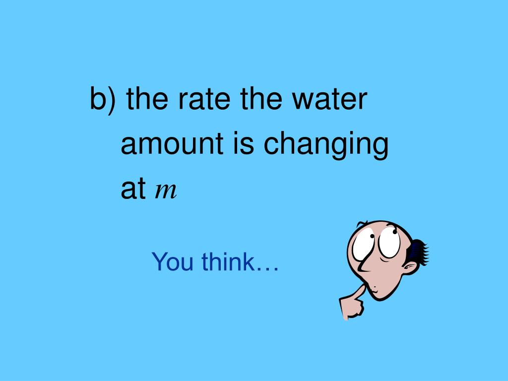 b) the rate the water