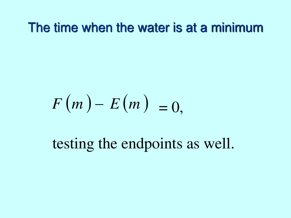 The time when the water is at a minimum