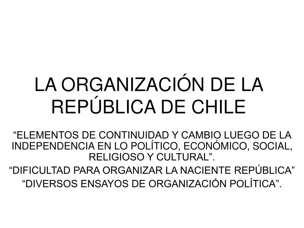 LA ORGANIZACIÓN DE LA REPÚBLICA DE CHILE