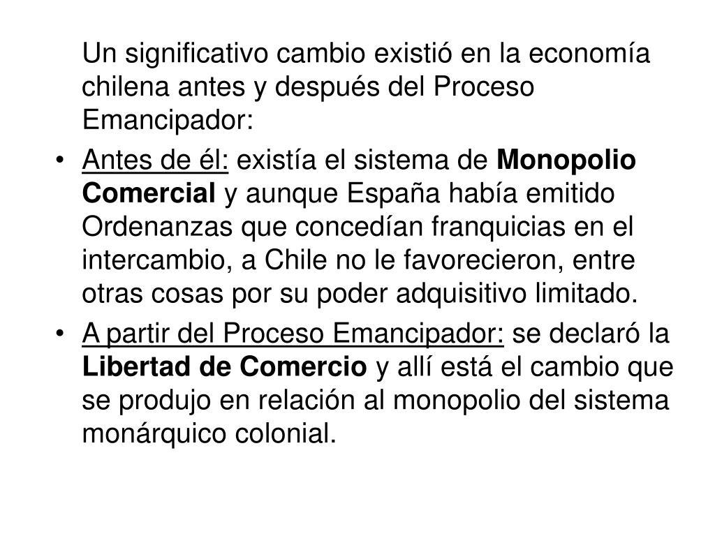 Un significativo cambio existió en la economía chilena antes y después del Proceso Emancipador: