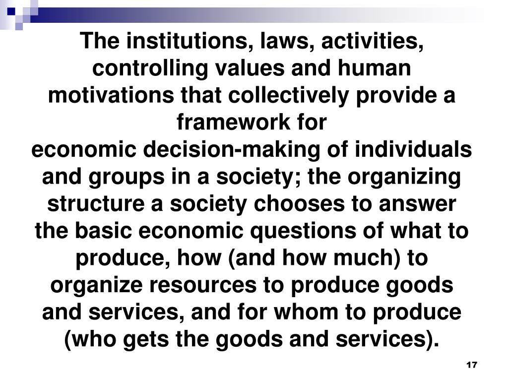 The institutions, laws, activities, controlling values and human motivations that collectively provide a framework for