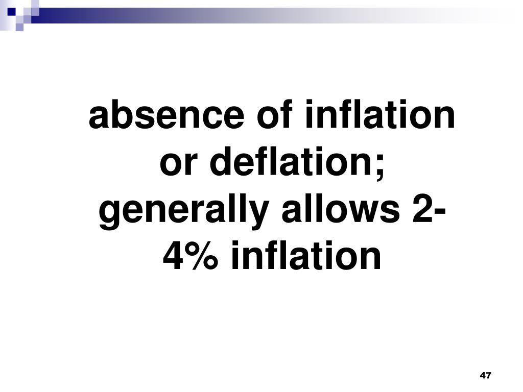 absence of inflation or deflation; generally allows 2-4% inflation