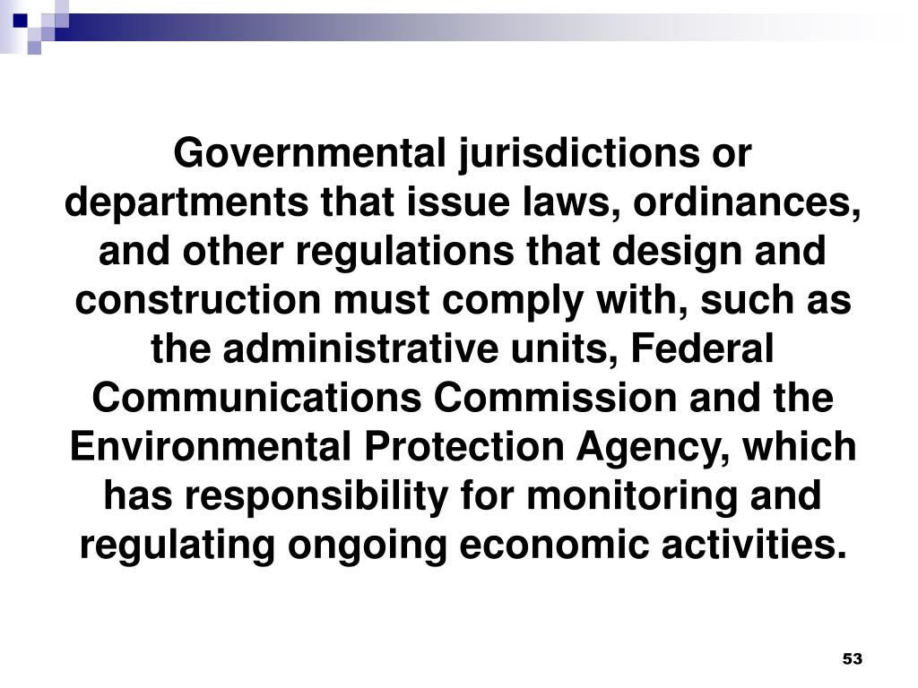 Governmental jurisdictions or departments that issue laws, ordinances, and other regulations that design and