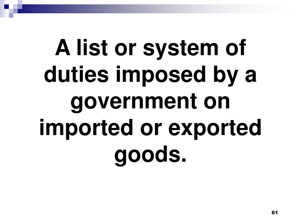 A list or system of duties imposed by a government on imported or exported goods.