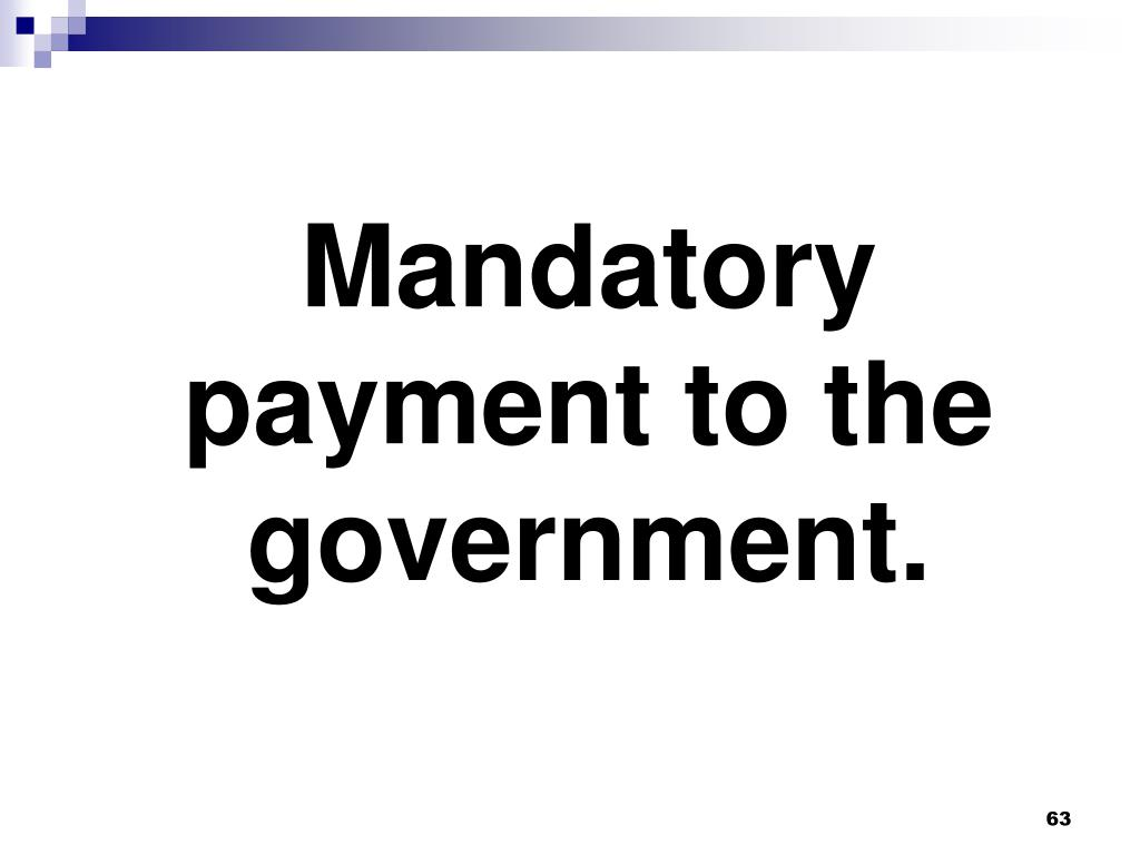 Mandatory payment to the government.