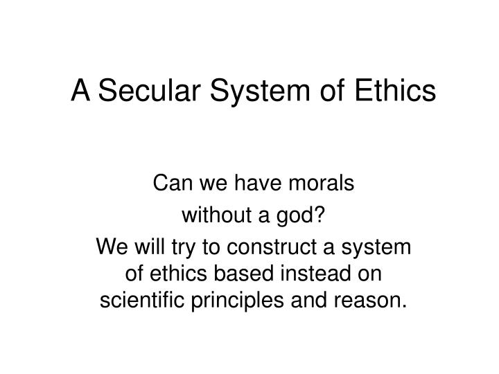 A secular system of ethics